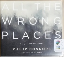 All The Wrong Places - A LIfe Lost and Found written by Philip Connors performed by Adam Verner on CD (Unabridged)