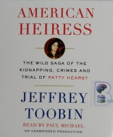 American Heiress - The Wild Saga of the Kidnapping, Crimes and Trial of Patty Hearst written by Jeffrey Toobin performed by Paul Michael on CD (Unabridged)