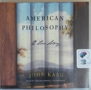 American Philosophy - A Love Story written by John Kaag performed by Josh Bloomberg on CD (Unabridged)