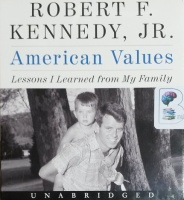 American Values - Lessons I Learned from My Family written by Robert F. Kennedy Jr. performed by Stephen Graybill on CD (Unabridged)