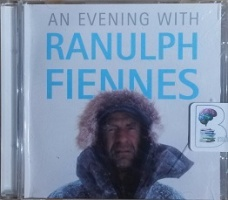 An Evening with Ranulph Fiennes written by Ranulph Fiennes performed by Ranulph Fiennes on CD (Abridged)