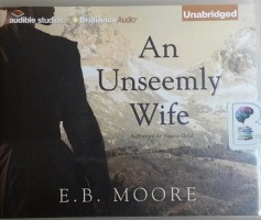 An Unseemly Wife written by E.B. Moore performed by Natalie Gold on CD (Unabridged)
