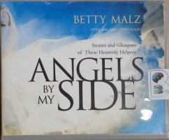 Angels by My Side - Stories and Glimpses of These Heavenly Helpers written by Betty Malz performed by Melanie Ewbank on CD (Unabridged)
