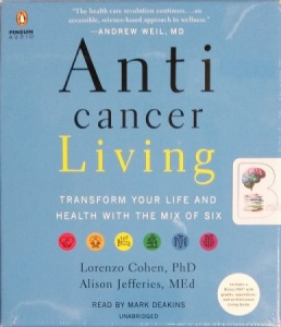 Anticancer Living - Transform Your Life and Health with the Mix of Six written by Lorenzo Cohen PhD and Alison Jefferies MEd performed by Mark Deakins on CD (Unabridged)