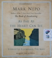As Far as The Heart Can See written by Mark Nepo performed by Mark Nepo on CD (Unabridged)