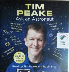 Ask an Astronaut written by Tim Peake performed by Tim Peake and Robin Ince on CD (Unabridged)