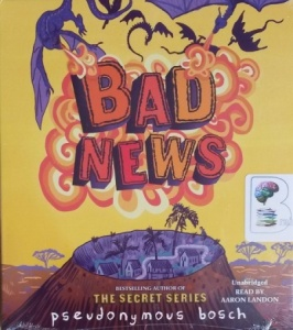 Bad News written by Pseudonymous Bosch performed by Aaron Landon on CD (Unabridged)