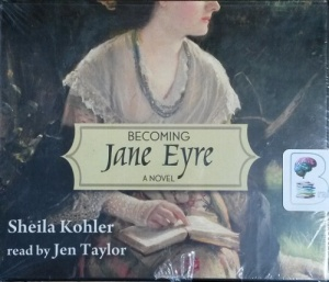 Becoming Jane Eyre written by Sheila Kohler performed by Jen Taylor on CD (Unabridged)