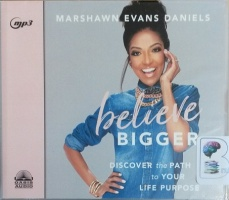 Believe Bigger - Discover the Path to Your Life Purpose written by Marshawn Evans Daniels performed by Marshawn Evans Daniels on MP3 CD (Unabridged)