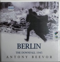Berlin - The Downfall 1945 written by Antony Beevor performed by Sean Barrett on CD (Unabridged)
