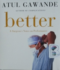 Better - A Surgeon's Notes on Performance written by Atul Gawande performed by John Bedford Lloyd on CD (Unabridged)