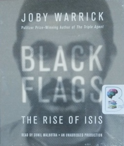 Black Flags - The Rise of Isis written by Joby Warrick performed by Sunil Malhotra on CD (Unabridged)