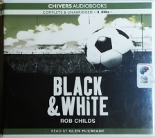 Black and White written by Rob Childs performed by Glen McCready on CD (Unabridged)