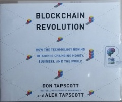 Blockchain Revolution - How the Technology Behind Bitcoin is changing money, business and the World written by Don and Alex Tapscott performed by Jeff Cummings on CD (Unabridged)