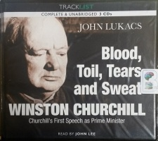 Blood, Toil, Tears and Sweat - Winston Churchill's First Speech as Prime Minister written by John Lukacs performed by John Lee on CD (Unabridged)