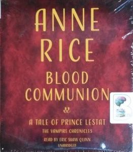Blood Communion - A Tale of Prince Lestat written by Anne Rice performed by Eric Shaw Quinn on CD (Unabridged)