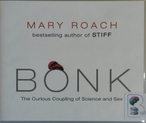 Bonk - The Curious Coupling of Science and Sex written by Mary Roach performed by Sandra Burr on CD (Unabridged)