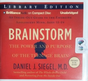 Brainstorm - The Power and Purpose of the Teenage Brain written by Daniel J. Siegel MD performed by Daniel J. Siegel MD on CD (Unabridged)