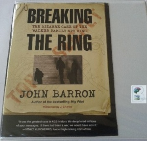 Breaking the Ring - The Bizarre Case of the Walker Family Spy Ring written by John Barron performed by J. Charles on CD (Unabridged)