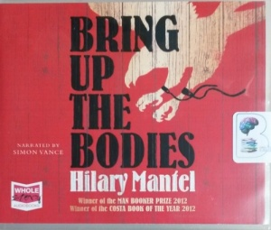 Bring Up The Bodies written by Hilary Mantel performed by Simon Vance on CD (Unabridged)