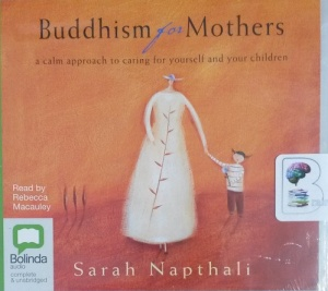 Buddism for Mothers written by Sarah Napthali performed by Rebecca Macauley on CD (Unabridged)
