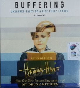 Buffering - Unshared Tales of a Life Fully Loaded written by Hannah Hart performed by Hannah Hart on CD (Unabridged)