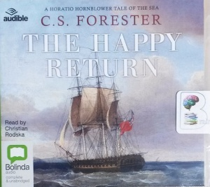 Captain Hornblower R.N. - The Happy Return written by C.S. Forester performed by Christian Rodska on CD (Unabridged)