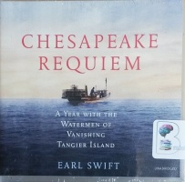 Chesapeake Requiem - A Year with the Watermen of Vanishing Tangier Island written by Earl Swift performed by Tom Parks on CD (Unabridged)