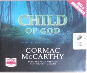 Child of God written by Cormac McCarthy performed by Tom Stechschulte on CD (Unabridged)