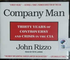 Company Man - Thirty Years of Controversy and Crisis in the CIA written by John Rizzo performed by Pete Larkin on CD (Unabridged)