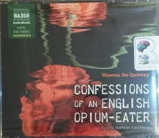 Confessions of an English Opium-Eater written by Thomas De Quincey performed by Gunnar Cauthery on CD (Unabridged)