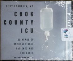 Cook County ICU - 30 Years of Unforgettable Patients and Odd Cases written by Cory Franklin MD performed by John Pruden on CD (Unabridged)