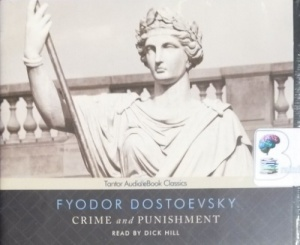 Crime and Punishment written by Fyodor Dostoevsky performed by Dick Hill on CD (Unabridged)