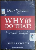 Daily Wisdom for Why Does He Do That? - Encouragement for Women Involved with Angry and Controlling Men written by Lundy Bancroft performed by Gary Galone on MP3 CD (Unabridged)