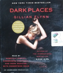 Dark Places written by Gillian Flynn performed by Rebecca Lowman, Cassandra Campbell, Mark Deakins and Robertson Dean on CD (Unabridged)