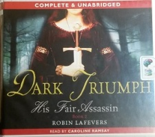Dark Triumph - His Fair Assassin Book 2 written by Robin LaFevers performed by Caroline Ramsay on CD (Unabridged)