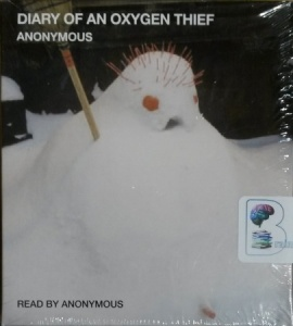 Diary of An Oxygen Thief written by Anonymous performed by Anonymous on CD (Unabridged)