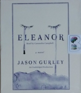 Eleanor written by Jason Gurley performed by Cassandra Campbell on CD (Unabridged)