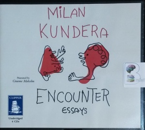 Encounter - Essays written by Milan Kundera performed by Graeme Malcolm on CD (Unabridged)