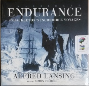 Endurance - Shackleton's Incredible Voyage written by Alfred Lansing performed by Simon Prebble on CD (Unabridged)