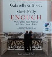 Enough - Our Fight to Keep America Safe from Gun Violence written by Gabrielle Giffords and Mark Kelly performed by Mark Kelly on CD (Unabridged)