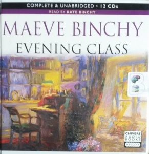 Evening Class written by Maeve Binchy performed by Kate Binchy on CD (Unabridged)