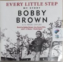 Every Little Step - My Story written by Bobby Brown with Nick Chiles performed by Bobby Brown, Lisa Renee Pitts and T.J. Storm on CD (Unabridged)