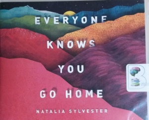Everyone Knows You Go Home written by Natalia Sylvester performed by Frankie Corzo on CD (Unabridged)