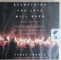 Everything You Love will Burn - Inside The Rebirth of White Nationalism in America written by Vegas Tenold performed by Vegas Tenold on CD (Unabridged)