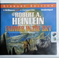 Farmer in the Sky written by Robert A. Heinlein performed by Nick Podehl on CD (Unabridged)