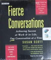 Fierce Conversations - Achieving Success at Work and In Life, One Conversation at a Time written by Susan Scott performed by Susan Scott on CD (Unabridged)