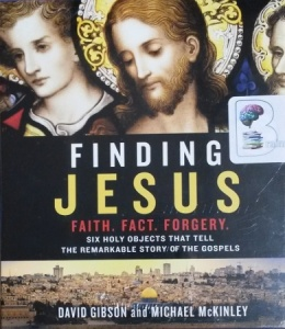 Finding Jesus - Faith, Fact, Forgery written by David Gibson and Michael McKinley performed by Peter Larkin on CD (Unabridged)