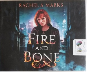 Fire and Bone written by Rachel A. Marks performed by Will Damron and Kate Rudd on CD (Unabridged)