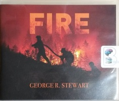 Fire written by George R. Stewart performed by Patrick Lawlor on CD (Unabridged)